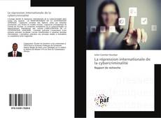 Обложка La répression internationale de la cybercriminalité