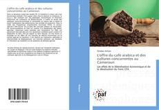Couverture de L'offre du café arabica et des cultures concurrentes au Cameroun