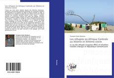 Bookcover of Les réfugiés en Afrique Centrale au XXème et XXIème siècle
