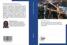 Bookcover of Développement et protection   de l'environnement en Afrique centrale