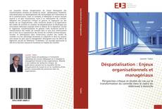 Déspatialisation : Enjeux organisationnels et managériaux的封面