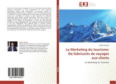 Bookcover of Le Marketing du tourisme: De fabricants de voyages aux clients