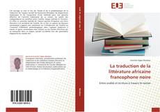 Copertina di La traduction de la littérature africaine francophone noire