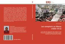 Обложка Les comptoirs au Maroc (1830-1912)