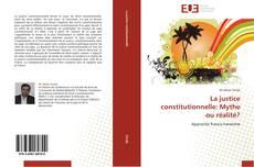 Bookcover of La justice constitutionnelle: Mythe ou réalité?