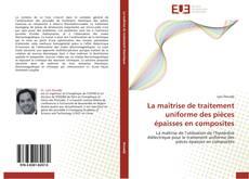 Bookcover of La maîtrise de traitement uniforme des pièces épaisses en composites