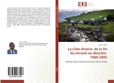 Bookcover of La Côte d'Ivoire: de la fin du miracle au désastre   1980-2005