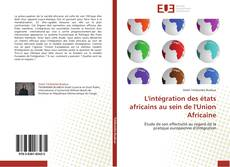 L'intégration des états africains au sein de l'Union Africaine kitap kapağı