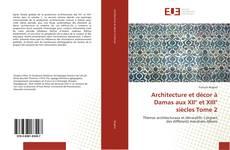 Bookcover of Architecture et décor à Damas aux XII° et XIII° siècles Tome 2