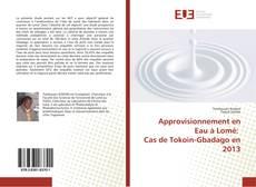 Bookcover of Approvisionnement en Eau à Lomé:   Cas de Tokoin-Gbadago en 2013