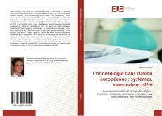 Copertina di L'odontologie dans l'Union européenne : systèmes, demande et offre
