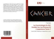 Bookcover of La Cancérologie En Orl: Fondée Sur Les Preuves Et L'experience Tome 1