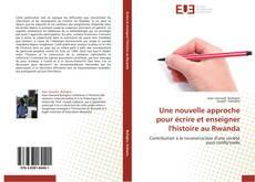 Bookcover of Une nouvelle approche pour écrire et enseigner l'histoire au Rwanda