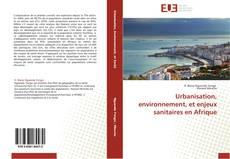 Bookcover of Urbanisation, environnement, et enjeux sanitaires en Afrique