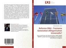 Bookcover of Reforme ONU :  Troisieme Generation d'Organisation Universelle?