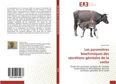 Bookcover of Les paramètres biochimiques des sécrétions génitales de la vache
