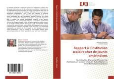 Bookcover of Rapport à l'institution scolaire chez de jeunes amérindiens