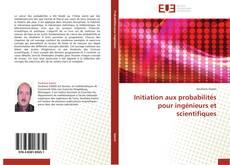 Couverture de Initiation aux probabilités pour ingénieurs et scientifiques