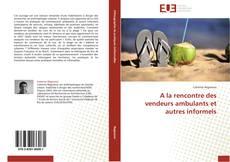 Bookcover of A la rencontre des vendeurs ambulants et autres informels