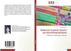 Bookcover of Redonner le plaisir d'écrire aux dysorthographiques