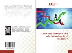 Couverture de La Finance islamique, une industrie naissante et moderne?