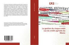 Copertina di La gestion du risque crédit -cas du crédit agricole du Maroc