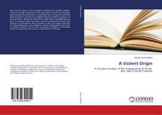 Bookcover of A Violent Origin