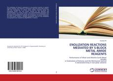 Bookcover of ENOLIZATION REACTIONS MEDIATED BY S-BLOCK METAL AMIDE REAGENTS