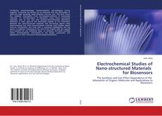 Bookcover of Electrochemical Studies of Nano-structured Materials for Biosensors