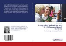 Integrating Technology into K–12 Classrooms and Curricula kitap kapağı