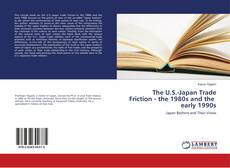 Bookcover of The U.S.-Japan Trade Friction - the 1980s and the early 1990s