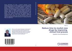 Bookcover of Reduce time to market new drugs by improving clinical trial process