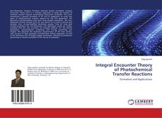 Bookcover of Integral Encounter Theory of Photochemical Transfer Reactions