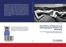 Bookcover of THE EFFECTS OF NATURAL AND ANTHROPOGENIC FACTORS ON  MICROBES