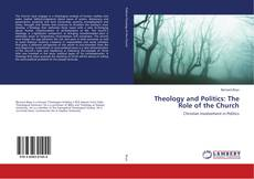 Bookcover of Theology and Politics: The Role of the Church