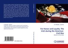 Bookcover of For Honor and Loyalty: The Irish during the American  Civil War