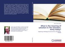 Bookcover of What is the meaning of salvation in The Salvation Army today?