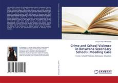 Bookcover of Crime and School Violence in Botswana Secondary Schools: Moeding Case