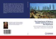 Bookcover of The Experience of Being a Hidden Child Survivor of the Holocaust