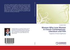 Bookcover of Women Who Love Women in French Contemporary Literature and Film