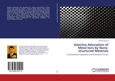Bookcover of Selective Adsorption of Metal Ions by Nano- structured Materials
