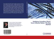 Bookcover of Hedging Canadian Short-Term Interest Rates: The Bax Market
