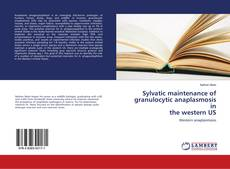 Bookcover of Sylvatic maintenance of granulocytic anaplasmosis in the western US