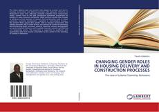 Bookcover of CHANGING GENDER ROLES IN HOUSING DELIVERY AND CONSTRUCTION PROCESSES