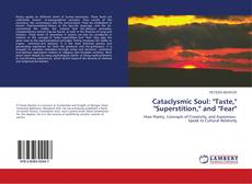 """Bookcover of Cataclysmic Soul: """"Taste,"""" """"Superstition,"""" and """"Fear"""""""