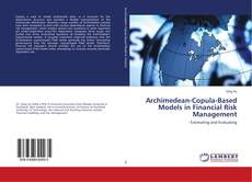 Bookcover of Archimedean-Copula-Based Models in Financial Risk Management