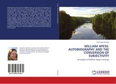Bookcover of WILLIAM APESS: AUTOBIOGRAPHY AND THE CONVERSION OF SUBJECTIVITY