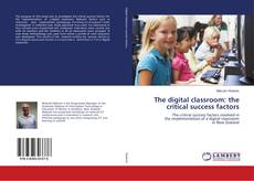Bookcover of The digital classroom: the critical success factors