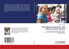 The digital classroom: the critical success factors kitap kapağı