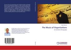 Bookcover of The Music of Organisations